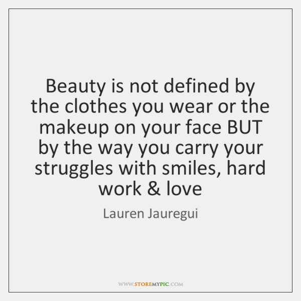 Beauty is not defined by the clothes you wear or the makeup ...