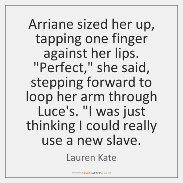 "Arriane sized her up, tapping one finger against her lips. ""Perfect,"" she ..."