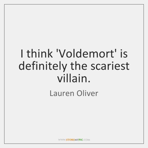 I think 'Voldemort' is definitely the scariest villain.