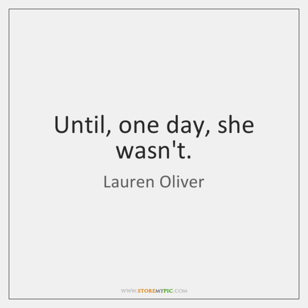 Until, one day, she wasn't.