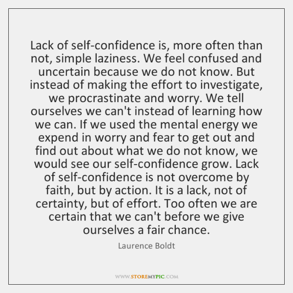 Lack of self-confidence is, more often than not, simple laziness. We feel ...