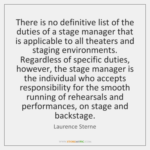There is no definitive list of the duties of a stage manager ...