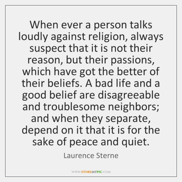 When ever a person talks loudly against religion, always suspect that it ...