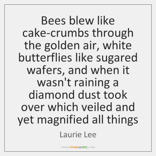 Bees blew like cake-crumbs through the golden air, white butterflies like sugared ...