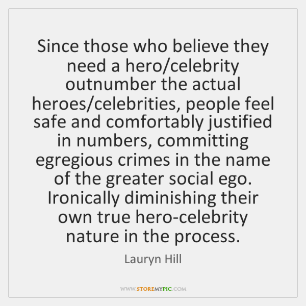 Since those who believe they need a hero/celebrity outnumber the actual ...