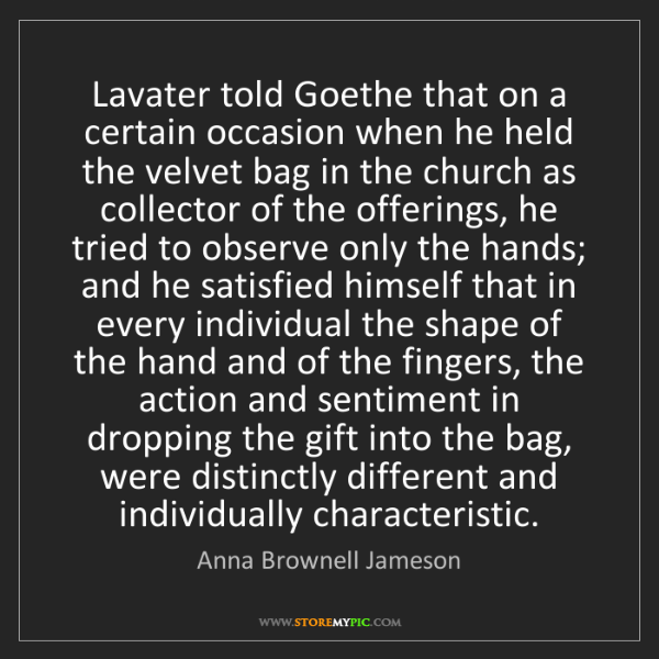 Anna Brownell Jameson: Lavater told Goethe that on a certain occasion when he...