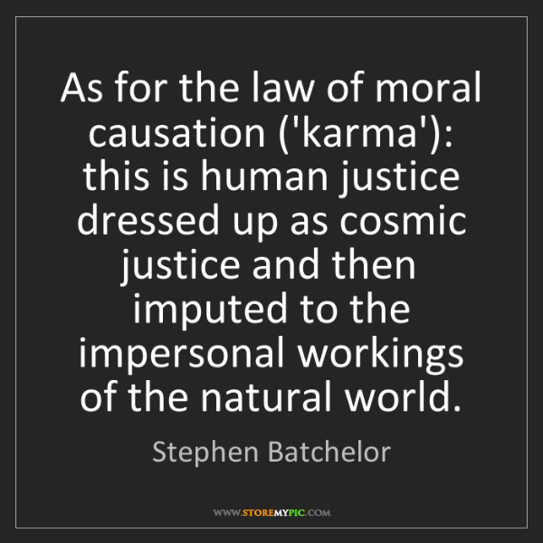 Stephen Batchelor: As for the law of moral causation ('karma'): this is...
