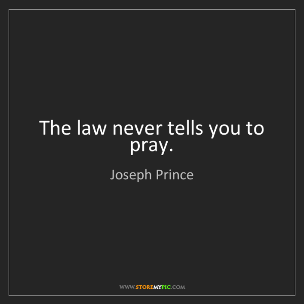 Joseph Prince: The law never tells you to pray.