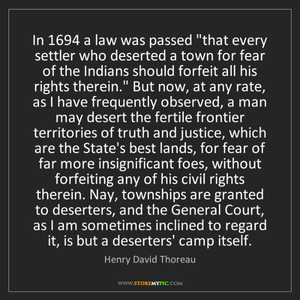 "Henry David Thoreau: In 1694 a law was passed ""that every settler who deserted..."