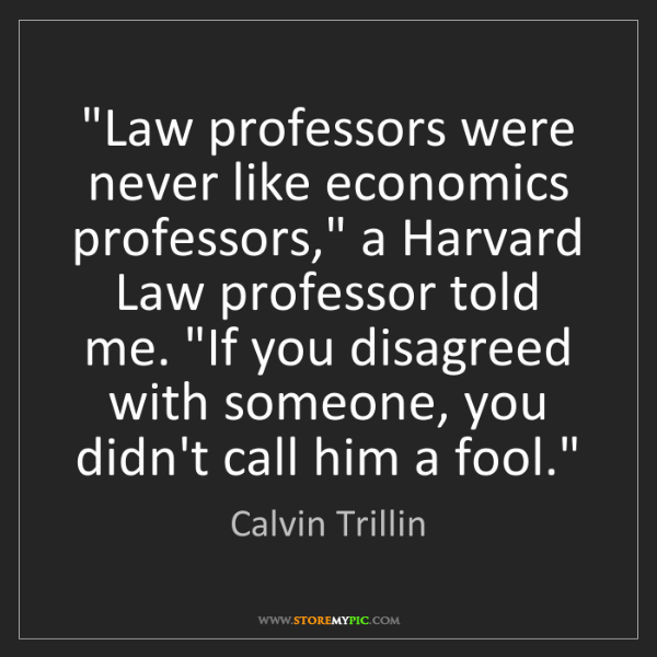 """Calvin Trillin: """"Law professors were never like economics professors,""""..."""