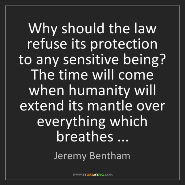 Jeremy Bentham: Why should the law refuse its protection to any sensitive...