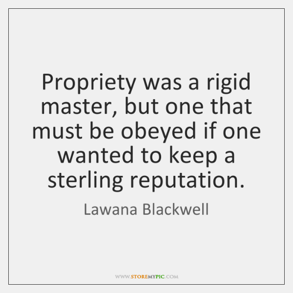 Propriety was a rigid master, but one that must be obeyed if ...