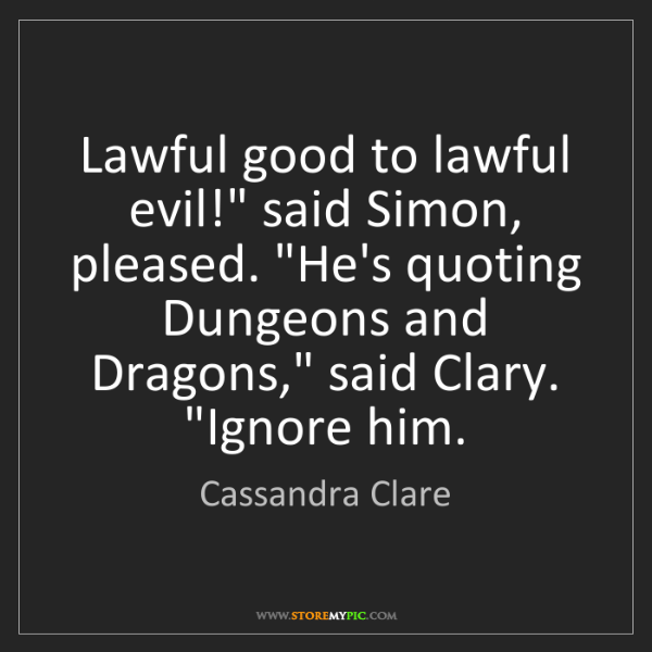 "Cassandra Clare: Lawful good to lawful evil!"" said Simon, pleased. ""He's..."