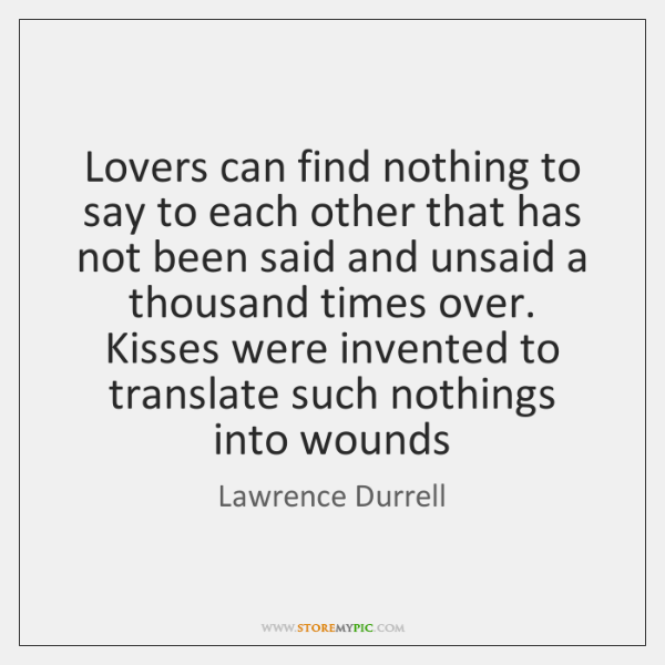 Lovers can find nothing to say to each other that has not ...