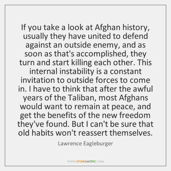 If you take a look at Afghan history, usually they have united ...