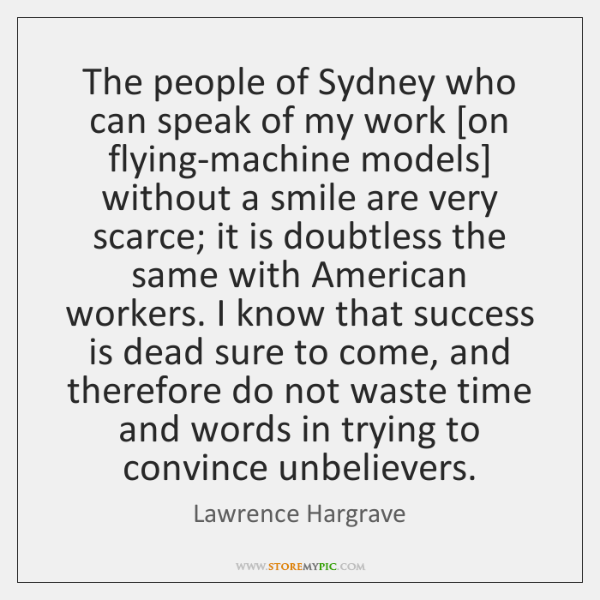 The people of Sydney who can speak of my work [on flying-machine ...