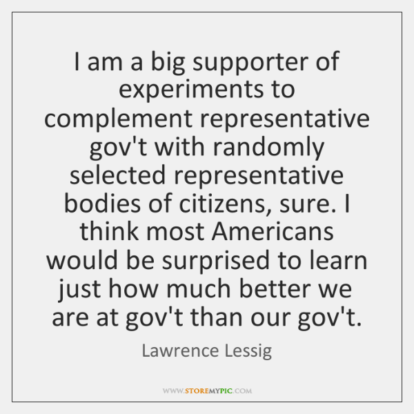 I am a big supporter of experiments to complement representative gov't with ...