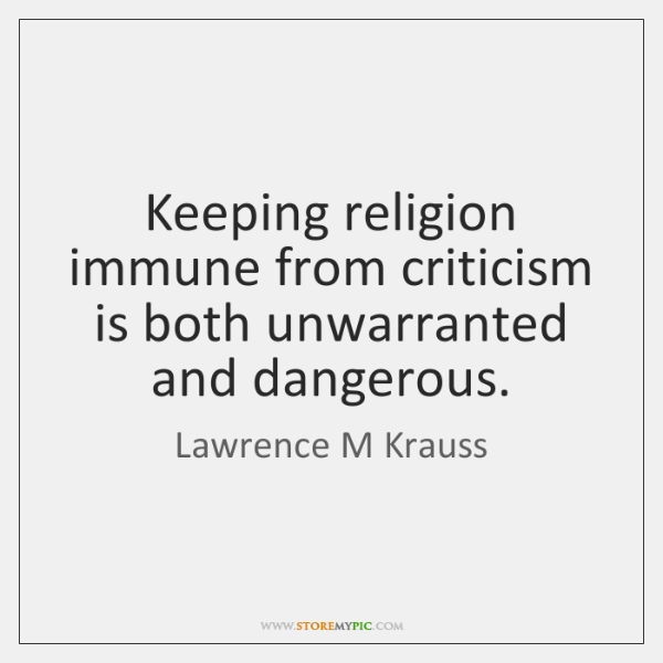 Keeping religion immune from criticism is both unwarranted and dangerous.