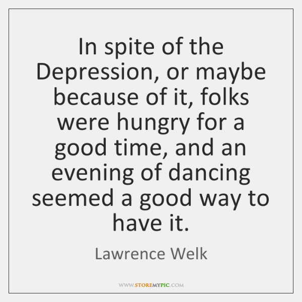 In spite of the Depression, or maybe because of it, folks were ...