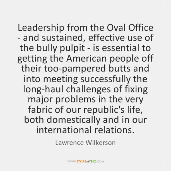 Leadership from the Oval Office - and sustained, effective use of the ...