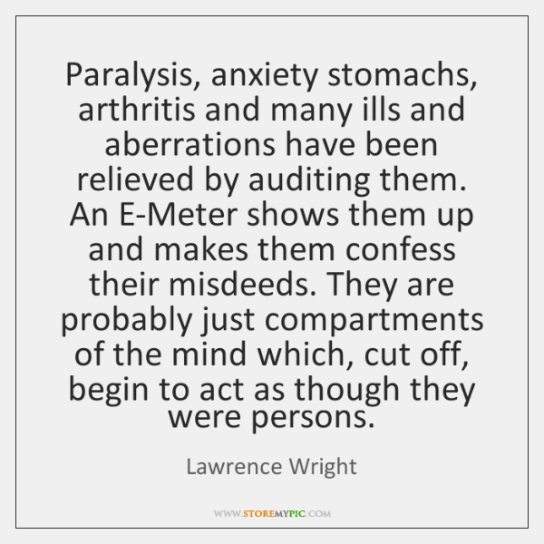 Paralysis, anxiety stomachs, arthritis and many ills and aberrations have been relieved ...