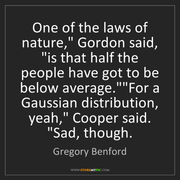"""Gregory Benford: One of the laws of nature,"""" Gordon said, """"is that half..."""