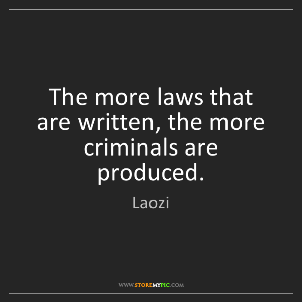 Laozi: The more laws that are written, the more criminals are...