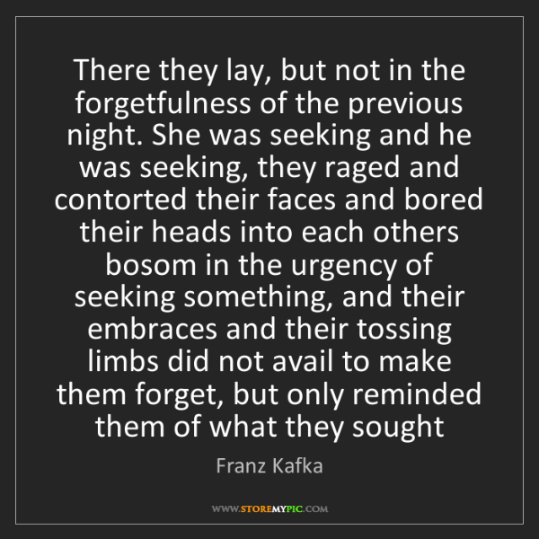 Franz Kafka: There they lay, but not in the forgetfulness of the previous...