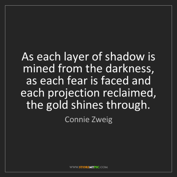 Connie Zweig: As each layer of shadow is mined from the darkness, as...