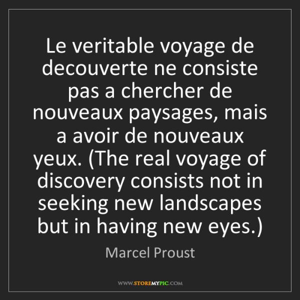 Marcel Proust: Le veritable voyage de decouverte ne consiste pas a chercher...