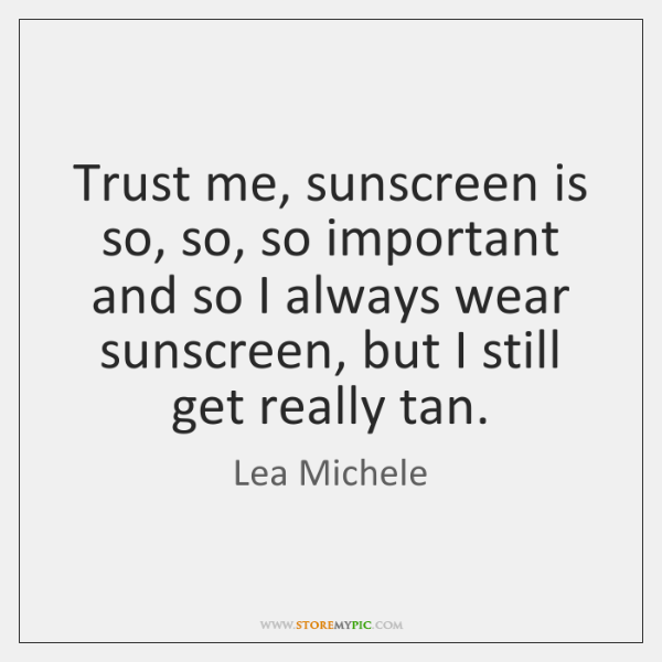 Trust me, sunscreen is so, so, so important and so I always ...