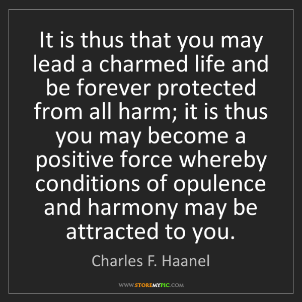 Charles F. Haanel: It is thus that you may lead a charmed life and be forever...
