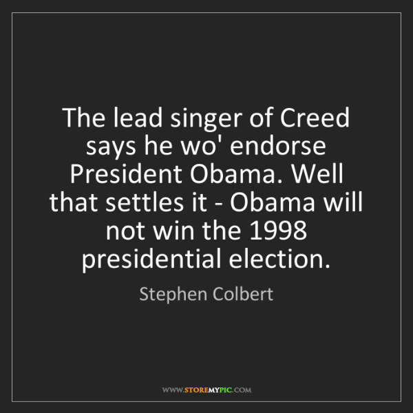 Stephen Colbert: The lead singer of Creed says he wo' endorse President...