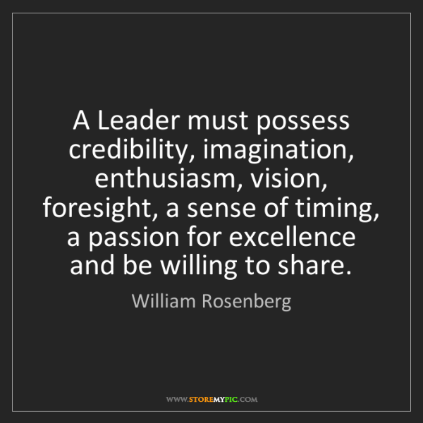 William Rosenberg: A Leader must possess credibility, imagination, enthusiasm,...