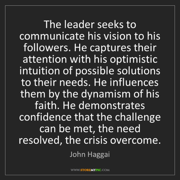 John Haggai: The leader seeks to communicate his vision to his followers....