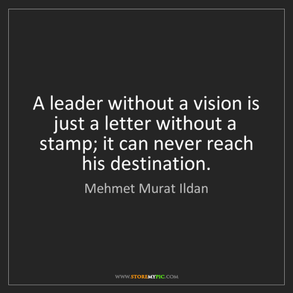 Mehmet Murat Ildan: A leader without a vision is just a letter without a...