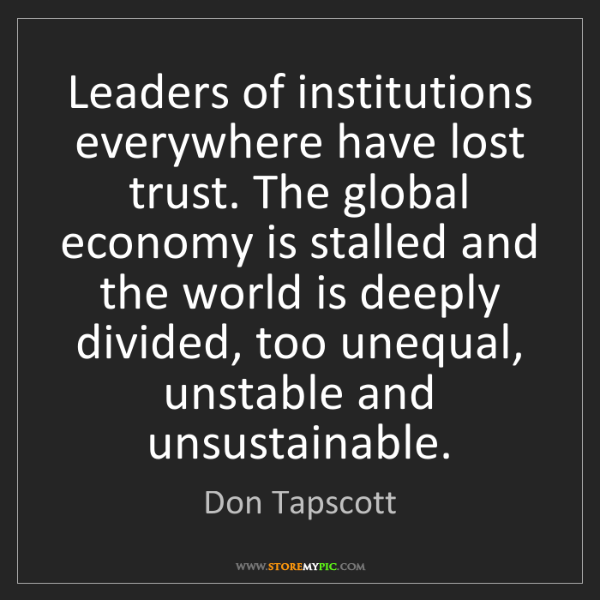 Don Tapscott: Leaders of institutions everywhere have lost trust. The...