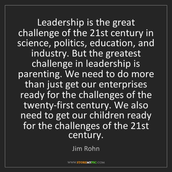 Jim Rohn: Leadership is the great challenge of the 21st century...