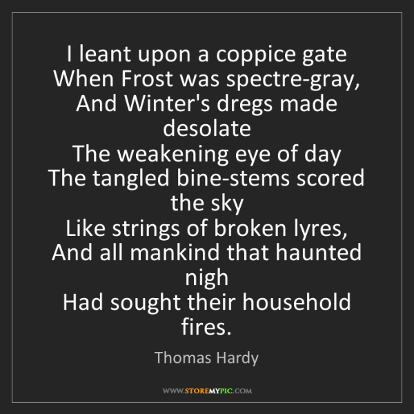 Thomas Hardy: I leant upon a coppice gate   When Frost was spectre-gray,...