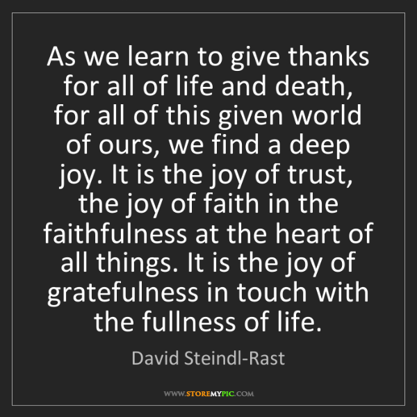 David Steindl-Rast: As we learn to give thanks for all of life and death,...