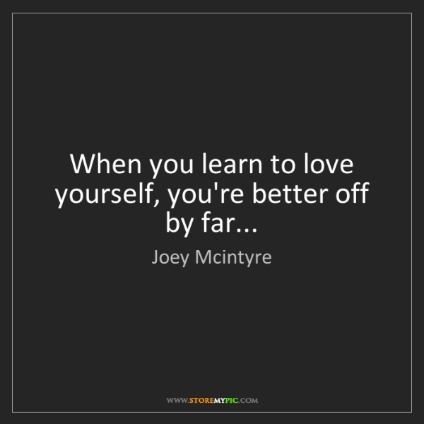 Joey Mcintyre: When you learn to love yourself, you're better off by...