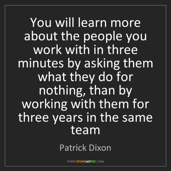 Patrick Dixon: You will learn more about the people you work with in...