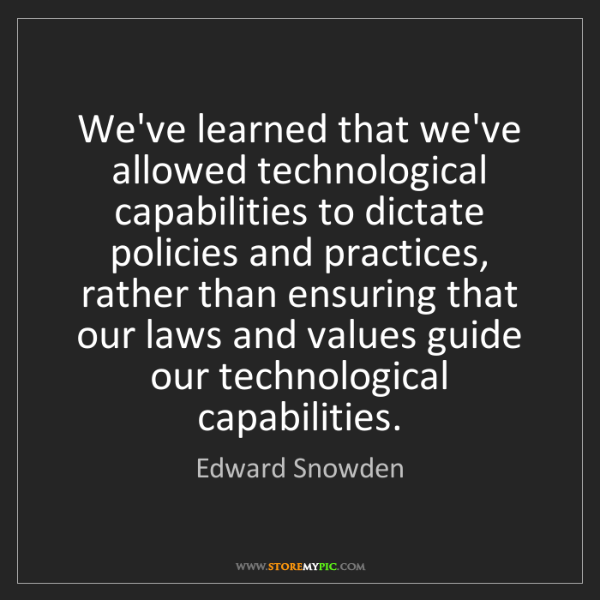 Edward Snowden: We've learned that we've allowed technological capabilities...