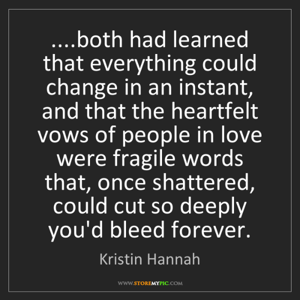 Kristin Hannah: ....both had learned that everything could change in...