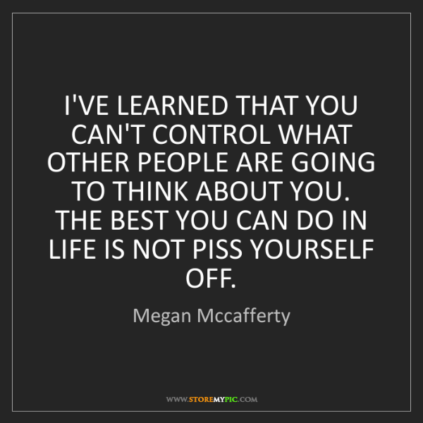 Megan Mccafferty: I'VE LEARNED THAT YOU CAN'T CONTROL WHAT OTHER PEOPLE...