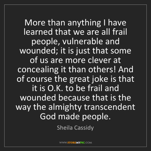 Sheila Cassidy: More than anything I have learned that we are all frail...
