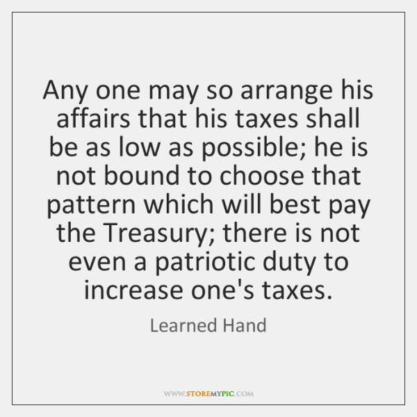 Any one may so arrange his affairs that his taxes shall be ...