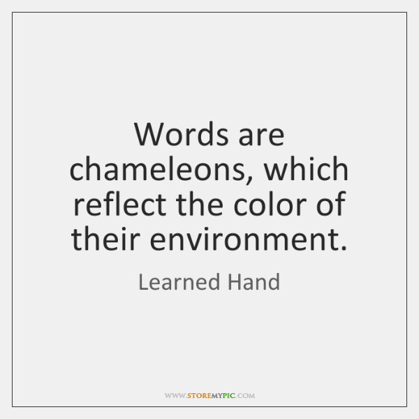 Words are chameleons, which reflect the color of their environment.