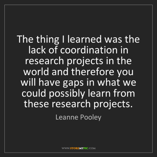 Leanne Pooley: The thing I learned was the lack of coordination in research...