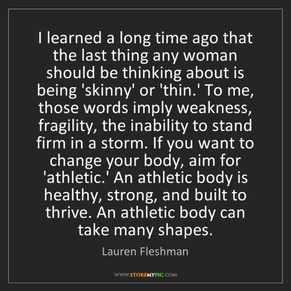 Lauren Fleshman: I learned a long time ago that the last thing any woman...